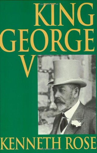 The Best Royal Biographies - King George V by Kenneth Rose