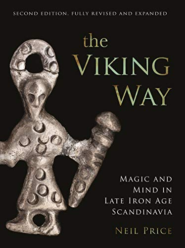 The Viking Way: Magic and Mind in Late Iron Age Scandinavia by Neil Price