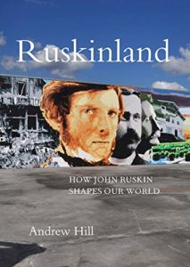The Best Business Books of 2019: the Financial Times & McKinsey Book of the Year Award - Ruskinland: How John Ruskin Shapes Our World by Andrew Hill