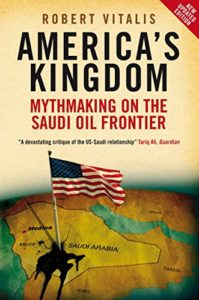 The best books on Saudi Arabia - America's Kingdom: Mythmaking on the Saudi Oil Frontier by Robert Vitalis