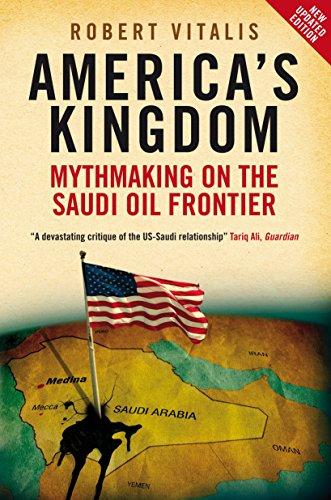 America's Kingdom: Mythmaking on the Saudi Oil Frontier by Robert Vitalis