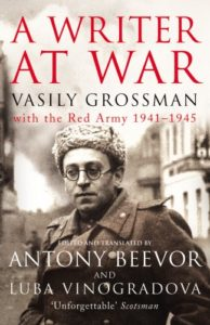 A Writer At War: Vasily Grossman with the Red Army 1941-1945 by Vasily Grossman, translated by Antony Beevor and Luba Vinogradova