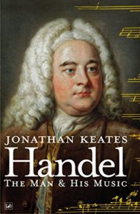 The best books on Handel - Handel: The Man and His Music by Jonathan Keates