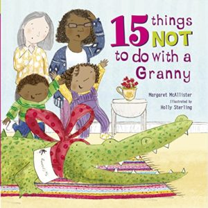 The best books on Grandparents and Grandchildren - 15 Things Not To Do With A Granny by Margaret McAllister and illustrated by Holly Stirling