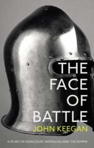 The Face Of Battle: A Study of Agincourt, Waterloo and the Somme by John Keegan