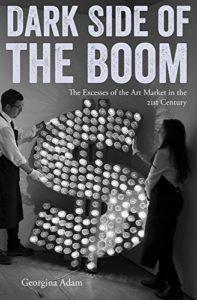 The best books on The Art Market - Dark Side of the Boom: The Excesses Of The Art Market In The 21st Century by Georgina Adam
