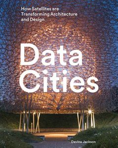 The best books on Future Cities - Data Cities: How Satellites Are Transforming Architecture And Design by Davina Jackson