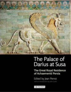 The best books on The Achaemenid Persian Empire - The Palace of Darius at Susa: The Great Royal Residence of Achaemenid Persia by Jean Perrot