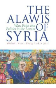 The best books on The Syrian Civil War - The Alawis of Syria: War, Faith and Politics in the Levant Michael Kerr and Craig Larkin (Eds)
