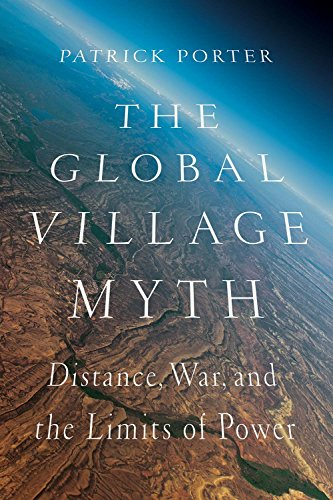 The best books on The Rise and Fall of America - The Global Village Myth: Distance, War, and the Limits of Power by Patrick Porter