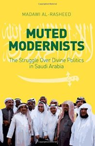 The best books on Saudi Arabia - Muted Modernists: The Struggle Over Divine Politics in Saudi Arabia by Madawi Al-Rasheed
