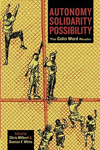 The best books on Anarchism - Autonomy, Solidarity, Possibility: The Colin Ward Reader by Chris Wilbert, Colin Ward & Damian F. White