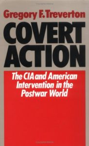 The best books on Covert Action - Covert Action: Central Intelligence Agency and the Limits of American Intervention in the Post-War World by Gregory Treverton