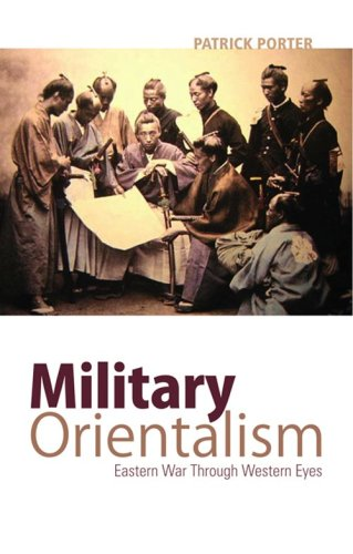 The best books on The Rise and Fall of America - Military Orientalism: Eastern War Through Western Eyes by Patrick Porter