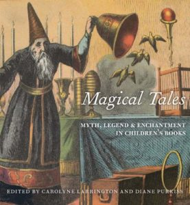 The best books on Witches and Witchcraft - Magical Tales: Myth, Legend, and Enchantment in Children's Books by Carolyne Larrington & Diane Purkiss