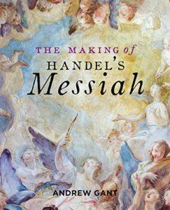 The best books on Handel - The Making of Handel's Messiah by Andrew Gant