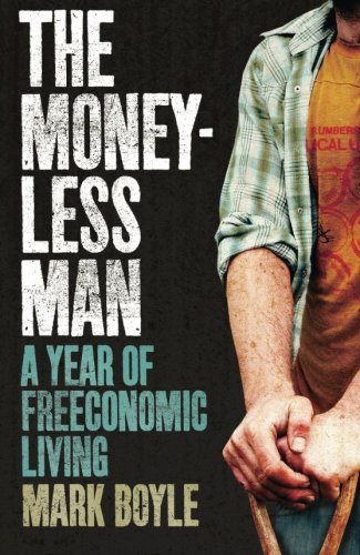 The best books on Wilderness - The Moneyless Man: A Year of Freeconomic Living by Mark Boyle