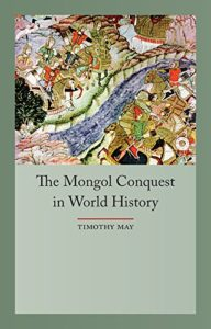 The best books on Chinggis Khan - The Mongol Conquests in World History by Timothy May