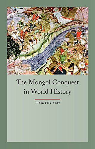 The Mongol Conquests in World History by Timothy May