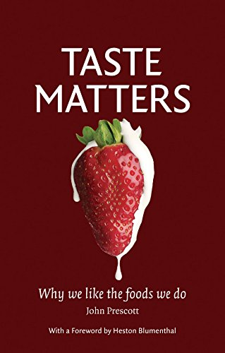 The best books on Food Psychology - Taste Matters: Why We Like the Foods We Do by John Prescott