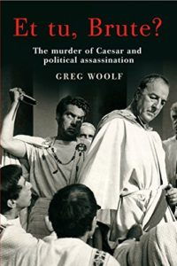 The best books on Julius Caesar - Et Tu, Brute? The Murder of Caesar and Political Assassination by Greg Woolf