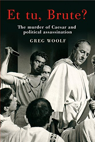 Et Tu, Brute? The Murder of Caesar and Political Assassination by Greg Woolf