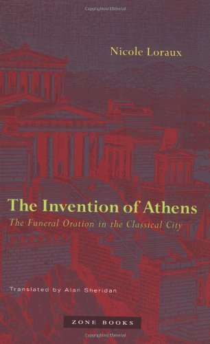 The Invention of Athens: The Funeral Oration in the Classical City by Nicole Loraux