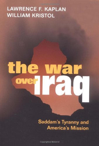 The best books on US Intervention - The War Over Iraq: Saddam's Tyranny and America's Mission by Lawrence Kaplan