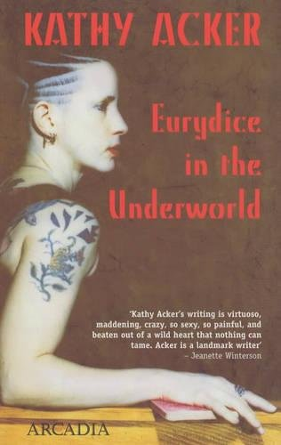 The Best Autofiction - Eurydice in the Underworld by Kathy Acker