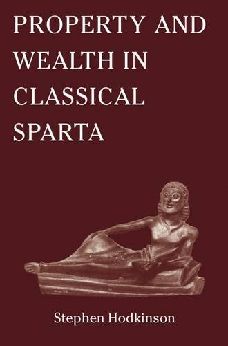Property and Wealth in Classical Sparta by Stephen Hodkinson