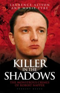 The best books on Forensic Science - Killer in the Shadows: The Monstrous Crimes of Robert Napper by Laurence Alison & Marie Eyre