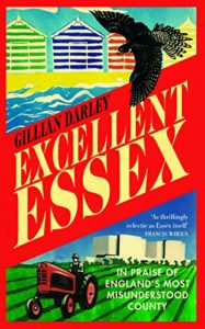 The Best History Books of 2019 - Excellent Essex by Gillian Darley