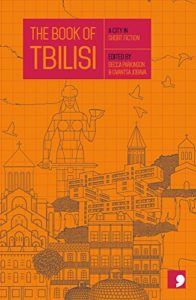 The Best of Georgian Literature - The Book of Tbilisi: A City in Short Fiction by Becca Parkinson & Gvantsa Jobava