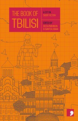 The Book of Tbilisi: A City in Short Fiction by Becca Parkinson & Gvantsa Jobava