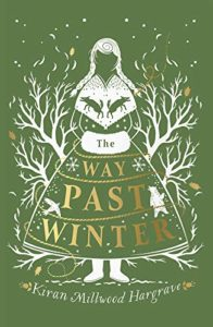 Editors' Picks: The Best Children's Fiction of 2018 - The Way Past Winter by Kiran Millwood Hargrave