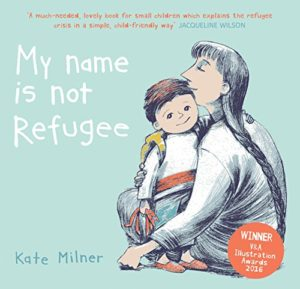 Children's Picture Books - My Name Is Not Refugee by Kate Milner