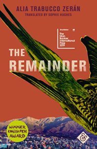 The Best Novels in Translation: the 2019 Booker International Prize - The Remainder by Alia Trabucco Zerán, translated by Sophie Hughes
