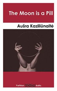 Best Baltic Literature - The Moon is a Pill by Aušra Kaziliūnaitė