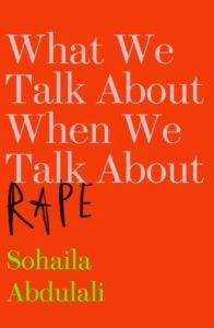 The best books on Gender Politics - What We Talk About When We Talk About Rape by Sohaila Abdulali