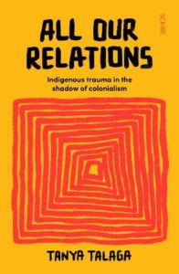 The best books on Global Cultural Understanding: the 2020 Nayef Al-Rodhan Prize - All Our Relations: Indigenous Trauma in the Shadow of Colonialism by Tanya Talaga