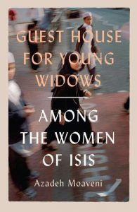 The Best Nonfiction Books of 2019 - Guest House for Young Widows: Among the women of ISIS by Azadeh Moaveni