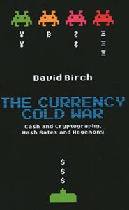 The best books on Cryptocurrency - The Currency Cold War: Cash and Cryptography, Hash Rates and Hegemony by David Birch