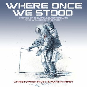 The Best Apollo Books - Where Once We Stood: Stories of the Apollo astronauts who walked on the Moon by Christopher Riley & Martin Impey