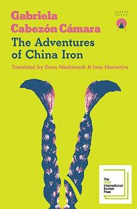 The Best Fiction in Translation: The 2020 International Booker Prize - The Adventures of China Iron by Gabriela Cabezón Cámara, translated by Fiona Mackintosh and Iona Macintyre