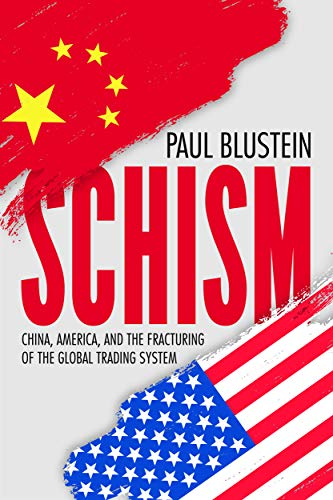 Schism: China, America and the Fracturing of the Global Trading System by Paul Blustein