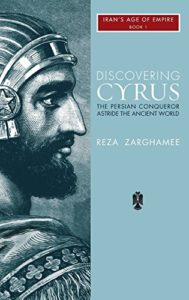 The best books on The Achaemenid Persian Empire - Discovering Cyrus: a Persian Conqueror Astride the Ancient World by Reza Zaghamee
