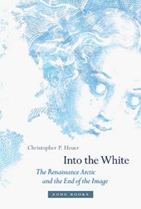 The best books on Northern Renaissance - Into the White: The Renaissance Arctic and the End of the Image by Christopher P. Heuer