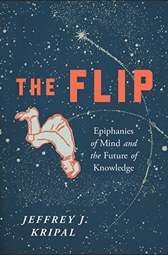The Flip: Epiphanies of Mind and the Future of Knowledge by Jeffrey J Kripal