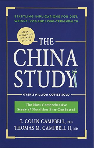 The China Study: The Most Comprehensive Study of Nutrition Ever Conducted by T. Colin Campbell & Thomas M. Campbell II