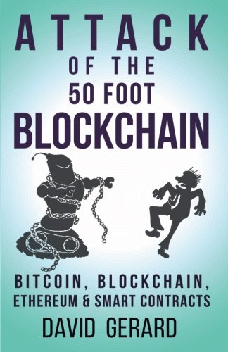 The best books on Blockchain - Attack of the 50 Foot Blockchain: Bitcoin, Blockchain, Ethereum & Smart Contracts by David Gerard